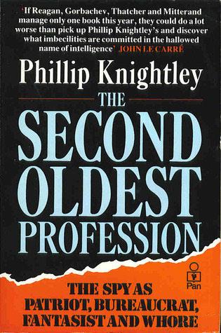 The Second Oldest Profession: The Spy as Bureaucrat, Patriot, Fantasist and Whore