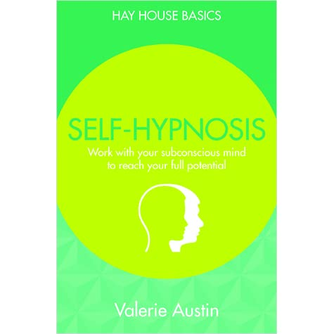 Self-Hypnosis: Work with Your Subconscious Mind to Reach