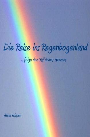 Die Reise ins Regenbogenland ...folge dem Ruf deines Herzens