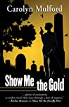 Show Me the Gold (Show Me #3)