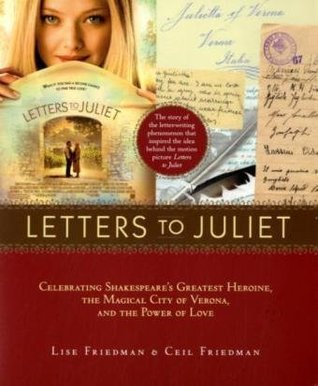 Letters to Juliet: Celebrating Shakespeare's Greatest Heroine, the Magical City of Verona, and the Power of Love