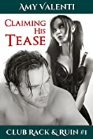 Claiming His Tease (Club Rack and Ruin, #1)