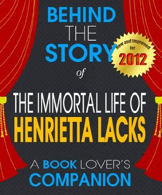 The Immortal Life of Henrietta Lacks: Behind the Story-the Undisclosed Story Behind the Curtains
