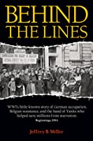 Behind the Lines: WWI's little-known story of German occupation, Belgian resistance, and. . .