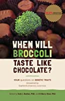 When Will Broccoli Taste Like Chocolate?: Your questions on genetic traits answered by Stanford University scientists
