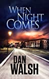 When Night Comes by Dan Walsh