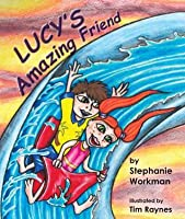 Lucy's Amazing Friend : A Story of Autism and Friendship