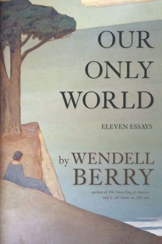 Our Only World by Wendell Berry