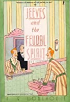 Jeeves and the Feudal Spirit: A Jeeves and Bertie Novel
