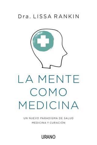 La mente como medicina by Lissa Rankin