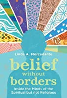 Belief without Borders: Inside the Minds of the Spiritual but not Religious [Hardcover]