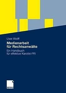 Medienarbeit Fur Rechtsanwalte: Ein Handbuch Fur Effektive Kanzlei-PR
