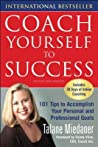 Coach Yourself to Success: 101 Tips to Accomplish Your Personal and Professional Goals