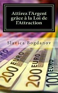 Attirez l'Argent gr�ce � la Loi de l'Attraction: D�barrassez-vous de vos dettes et vivez dans la richesse et l?abondance