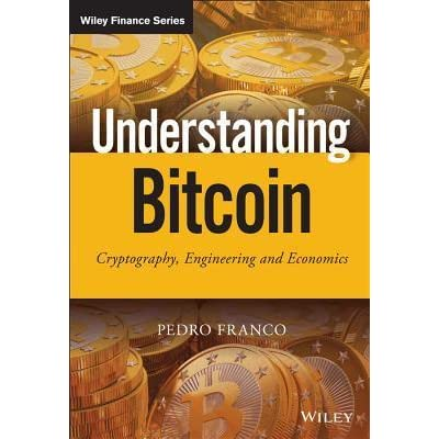 Understanding Bitcoin Cryptography Engineering And Economics By