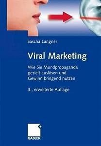 Viral Marketing: Wie Sie Mundpropaganda Gezielt Auslosen Und Gewinn Bringend Nutzen