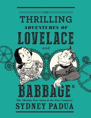 The Thrilling Adventures of Lovelace and Babbage by Sydney Padua