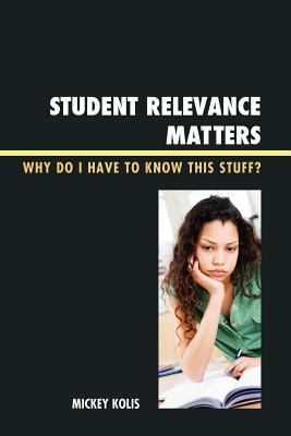 Student Relevance Matters: Why Do I Have to Know This Stuff?