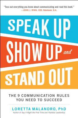 Speak Up, Show Up, and Stand Out: The 9 Communication Rules You Need to Succeed