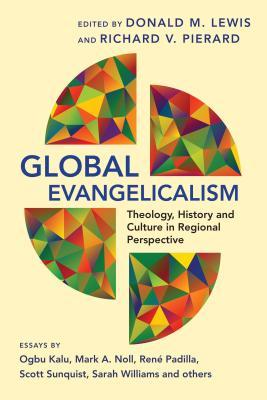 Global Evangelicalism: Theology, History and Culture in Regional Perspective