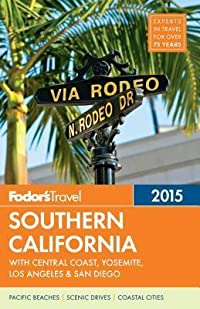 Fodor's Southern California 2015: with Central Coast, Yosemite, Los Angeles & San Diego