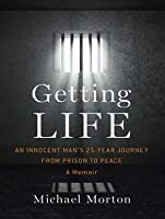 Getting Life: An Innocent Man S 25-Year Journey from Prison to Peace