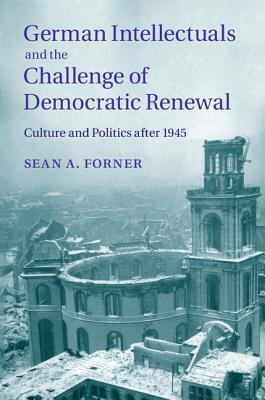 German Intellectuals and the Challenge of Democratic Renewal Culture and Politics after 1945