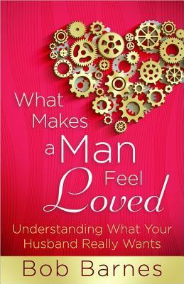 What Makes a Man Feel Loved Understanding What Your Husband Really Wants