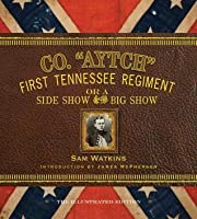 "Co. ""Aytch"": First Tennessee Regiment; or, a Side Show of the Big Show: The Illustrated Edition"