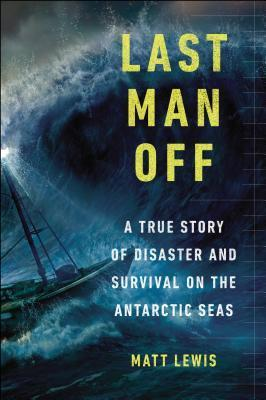 Last Man Off-A True Story of Disaster and Survival on the Antarctic Seas
