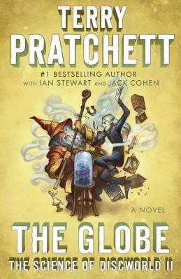 The Globe: The Science of Discworld II: A Novel