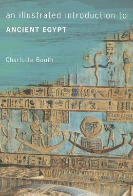 An Illustrated Introduction to Ancient Egypt by Charlotte Booth