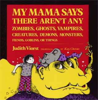 My Mama Says There Aren't Any Zombies, Ghosts, Vampires, Creatures, Demons, Monsters, Fiends, Goblins, or Things