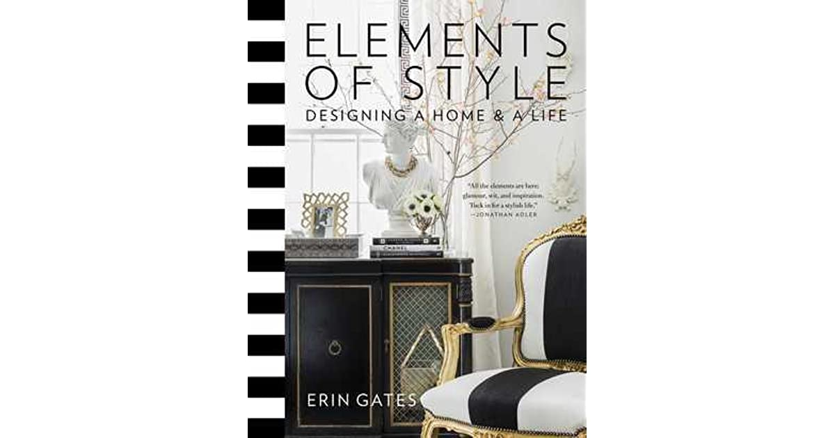 Elements of Style: Designing a Home a Life by Erin Gates