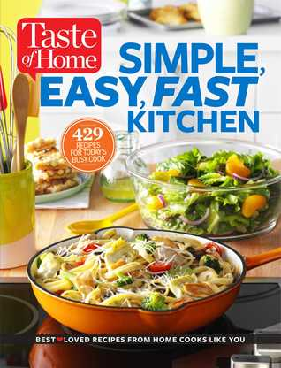 Taste of Home The Simple, Easy, Fast Kitchen: 400+ no-fuss recipes that save the day when time is tight