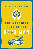The Midnight Plan of the Repo Man: A Novel