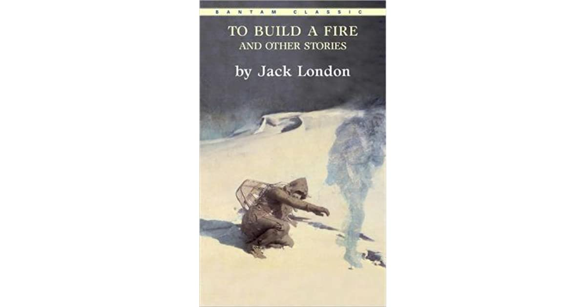 survival in jack london s to build Need help with to build a fire in jack london's to build a fire check out our revolutionary side-by-side summary and analysis.