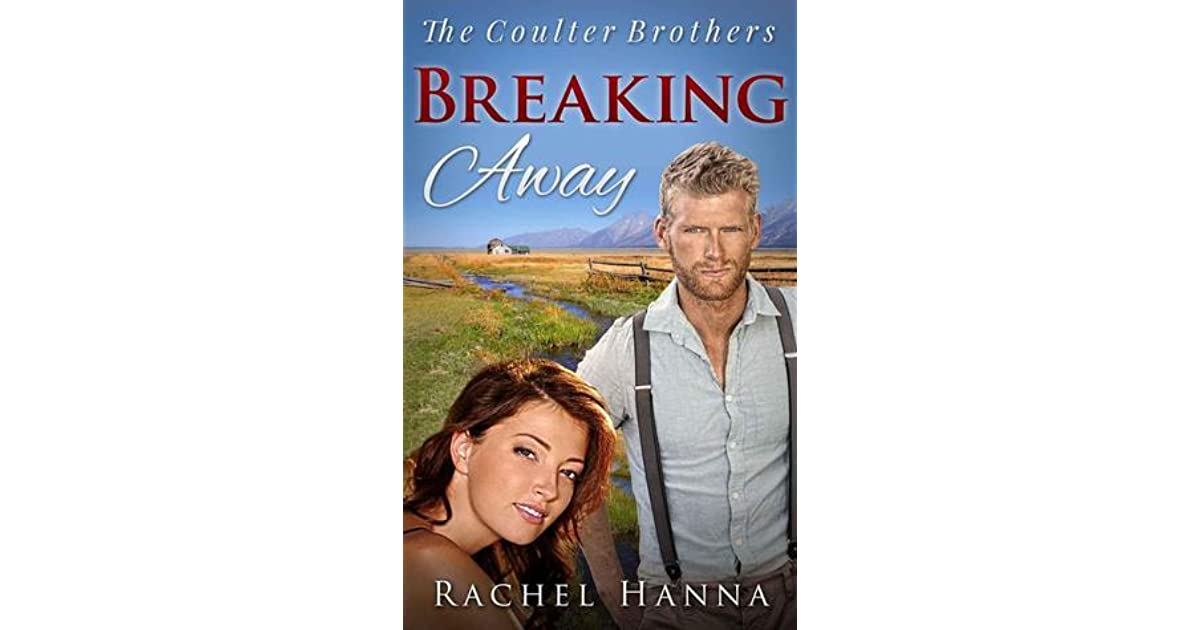 Breaking Away (The Coulter Brothers #2) by Rachel Hanna