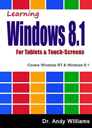 WIndows 8.1 :: Learning Windows 8.1 for Tablets & Touch Screens: Covers Windows RT & Windows 8.1