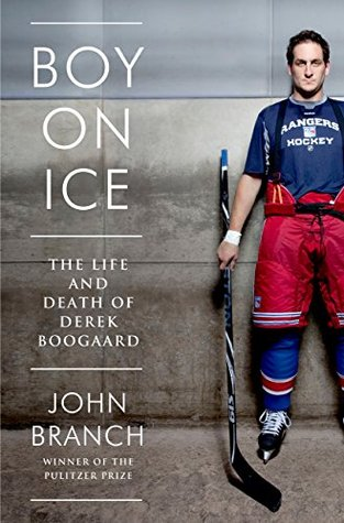 Boy on Ice: The Life and Death of Derek Boogaard