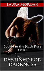 Destined for Darkness (The Black Rose, #4)