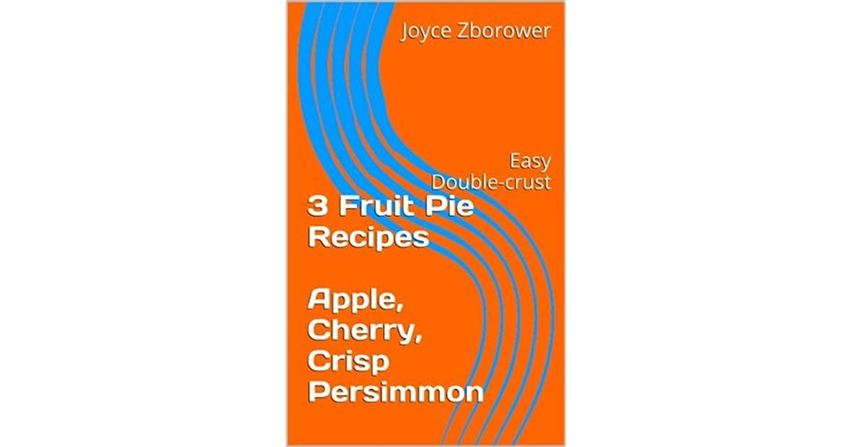 3 Fruit Pie Recipes -- Apple, Cherry, Crisp Persimmon (Food and Nutrition Series Book 7)