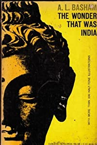 Wonder That Was India: A Survey of the Culture of the Indian Sub-Continent Before the Coming of the Muslims