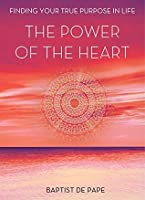 The Power of the Heart: Finding Your True Purpose in Life