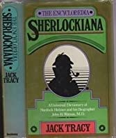 The Encyclopaedia Sherlockiana, Or, a Universal Dictionary of the State of Knowledge of Sherlock Holmes and His Biographer John H. Watson M.D
