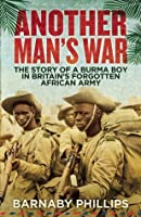 Another Man's War: The Story of a Burma Boy in Britain's Forgotten African Army