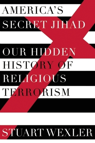 America's Secret Jihad  The Hidden History of Religious Terrorism in the United States