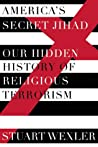 America's Secret Jihad: The Hidden History of Religious Terrorism in the United States