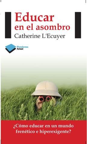 Educar en el asombro by Catherine L'Ecuyer