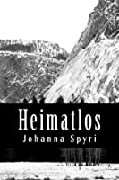 Heimatlos Two Stories For Children And For Those Who Love Children By Johanna Spyri